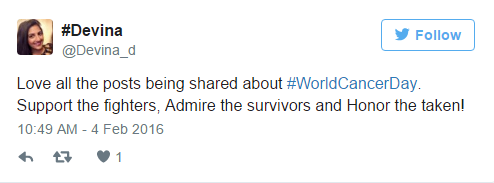 "World Cancer Day Tweet, @Devina_d: ""Love all the posts being shared about #WorldCancerDay. Support the fighters, Admire the survivors and Honor the taken!"" 2/04/2016"