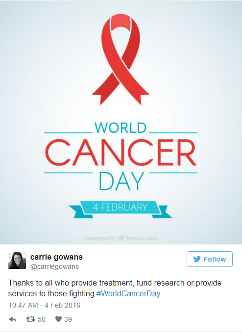 "Screenshot of Twitter post, @carriegowans: ""Thanks to all who provide treatment, fund research or provide services to those fighting #WorldCancerDay"" 2/04/2016"